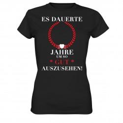 Es dauerte X Jahre gut Aussehen Geburtstag Geschenk Damen T-Shirt Funshirt
