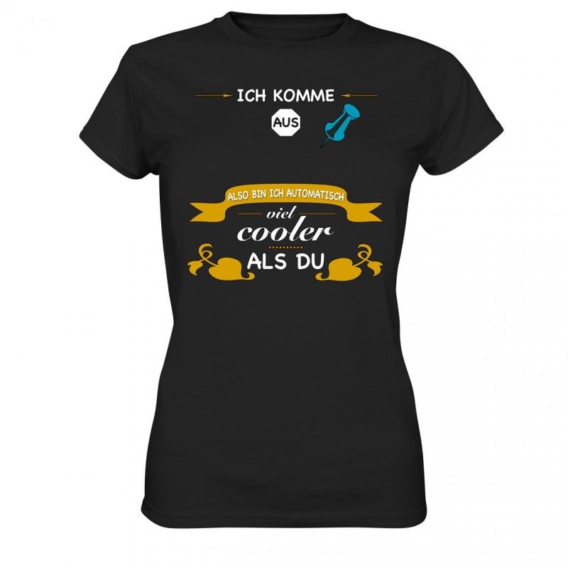 Ich komme aus ?? Cooler als Du City Stadt Spruch Geschenk Spass Fun Damen T-Shirt Funshirt