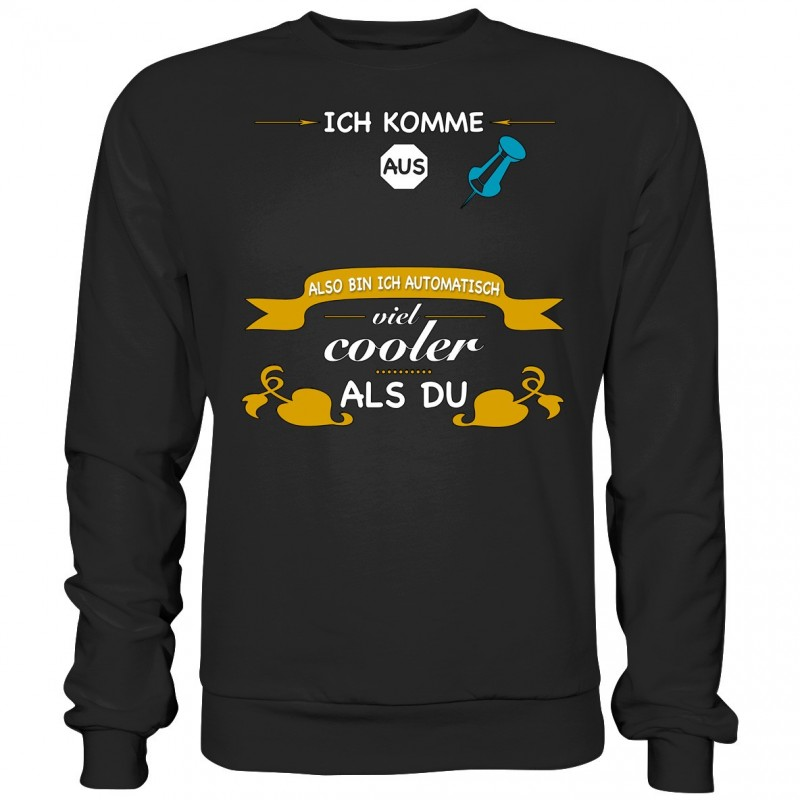 Ich komme aus ?? Cooler als Du City Stadt Spruch Geschenk Spass Fun Sweatshirt Funshirt