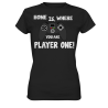 Home is, where you are Player one Spielen Zocken Spruch Fun Damen T-Shirt Funshirt