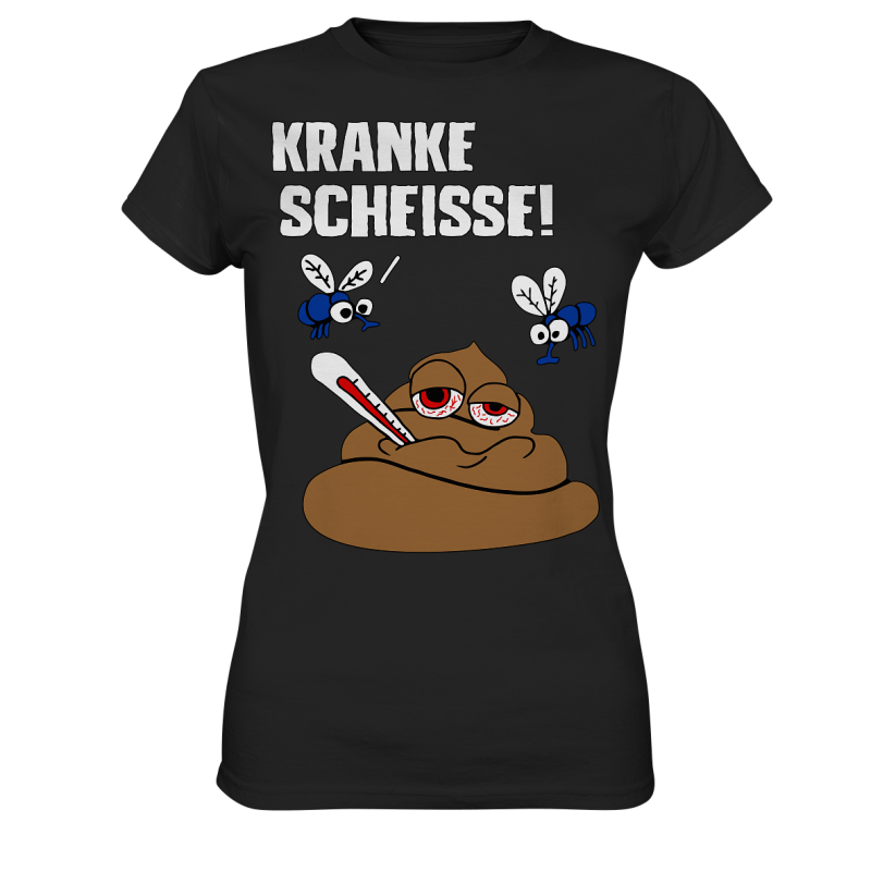 Kranke Scheisse Geschenk Spruch Spass Fun Damen T-Shirt Funshirt