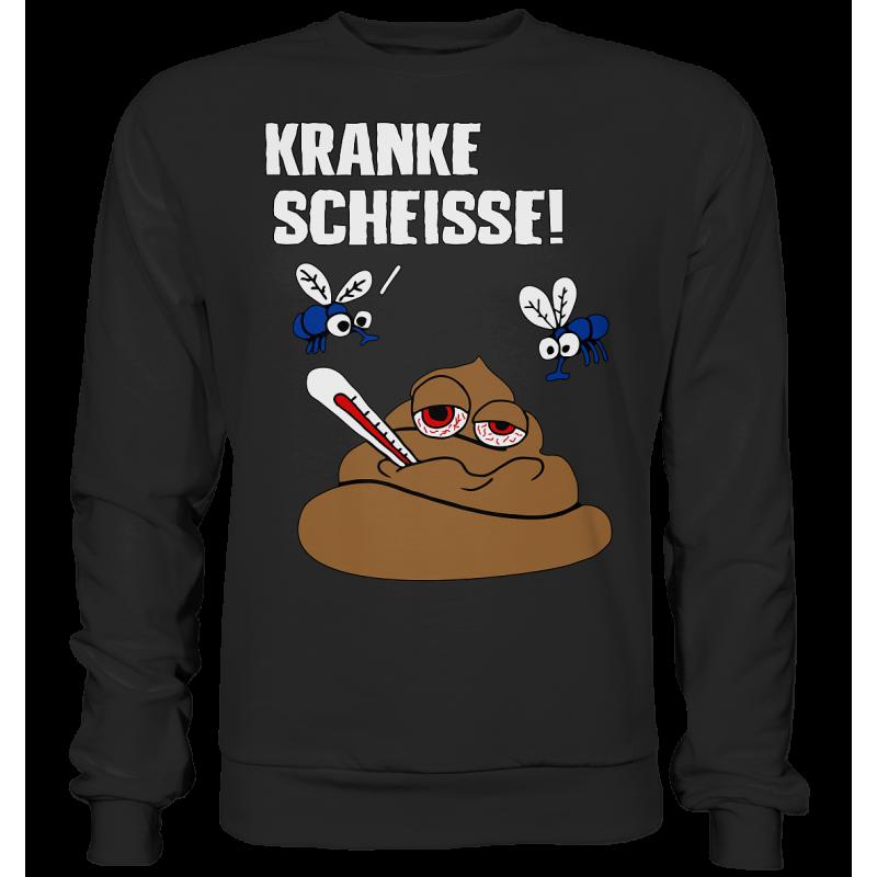 Kranke Scheisse Geschenk Spruch Spass Fun Sweatshirt Funshirt
