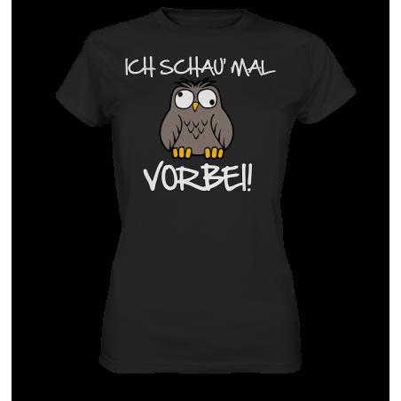 Ich schau mal Vorbei! Spruch Geschenk Spass Fun Damen T-Shirt Funshirt