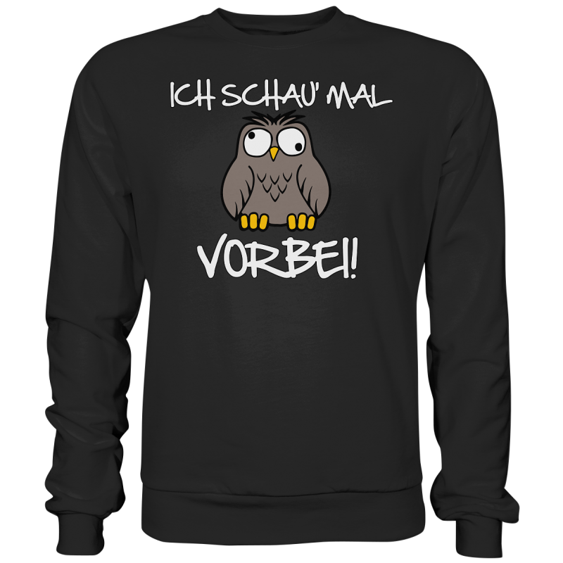 Ich schau mal Vorbei! Spruch Geschenk Spass Fun Sweatshirt Funshirt
