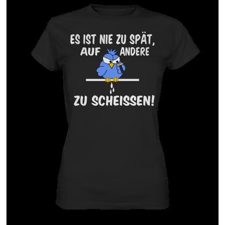 Nie zu Spät auf andere zu Scheissen Spruch Spass Fun Damen T-Shirt Funshirt