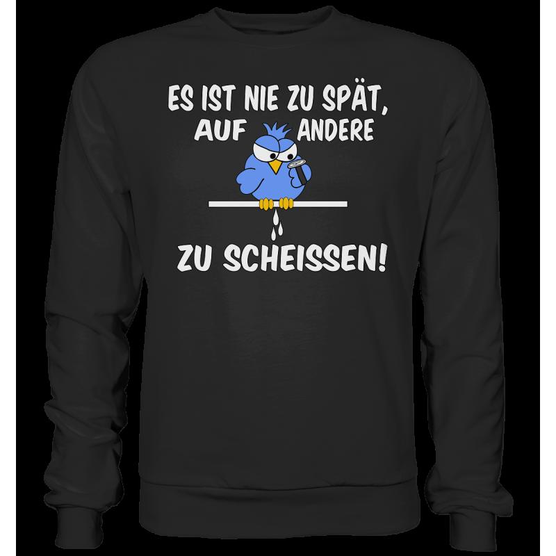 Nie zu Spät auf andere zu Scheissen Spruch Spass Fun Sweatshirt Funshirt