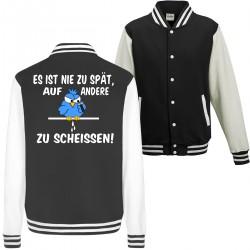 Nie zu Spät auf andere zu Scheissen Spruch Spass Fun College Jacket Funshirt