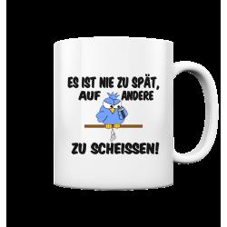 Nie zu Spät auf andere zu Scheissen Spruch Spass Fun Tasse Becher Kaffeetasse