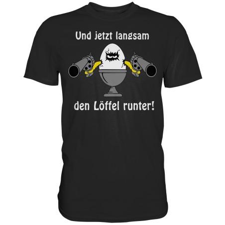 Und jetzt langsam den Löffel runter Eier Essen Fun Herren T-Shirt Funshirt